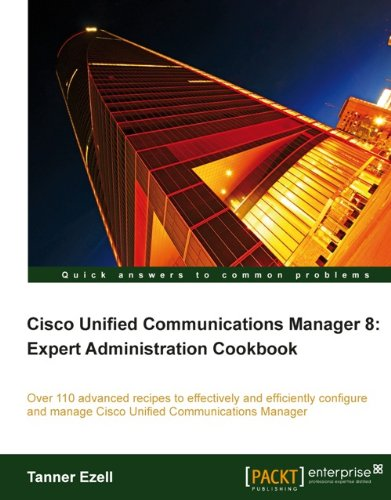 Cisco Unified Communications Manager 8: Expert Administration Cookbook Epub