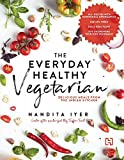 The Everyday Healthy Vegetarian: Delicious Meals from the Indian Kitchen