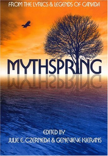 Read Online Mythspring: From the Lyrics and Legends of Canada pdf
