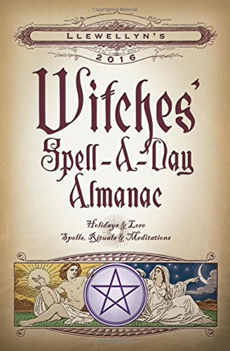 Llewellyn's 2016 Witches' Spell-A-Day Almanac: Holidays & Lore Spells Rituals.. 6