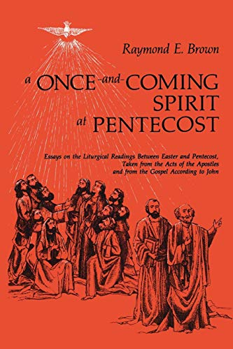 A Once-and-Coming Spirit at Pentecost: Essays on the Liturgical Readings Between Easter and Pentecost (Raymond E Brown The Gospel According To John)