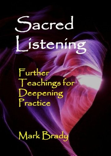 Sacred Listening: Further Teachings for Deepening Practice (The Tao of Listening Trilogy) (Volume 3)