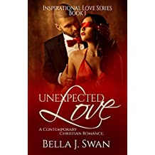 Christian Fiction: Unexpected Love (A Clean Inspirational Romance) (Inspirational Love Series Book 1)