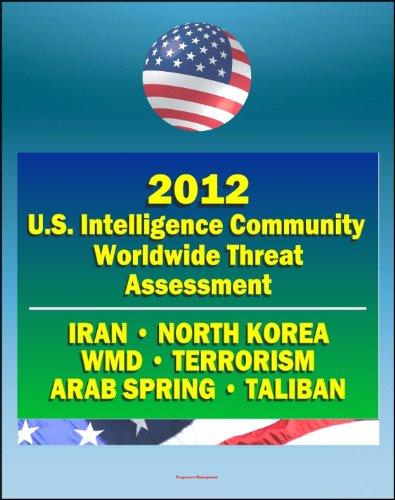2012 U.S. Intelligence Community Worldwide Threat Assessment - Iran, Nuclear Weapons, Terrorism, al-Qaida, Jihad, Homegrown Terror, WMD, North Korea, Cyber Threat, Taliban, Afghanistan, Arab Spring