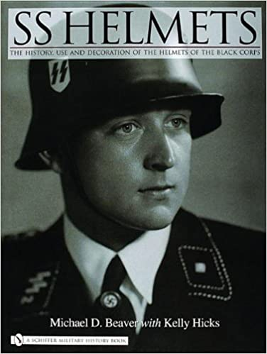 SS HELMETS: The History, Use and Decoration of the Helmets of the Black Corps (Schiffer Military History Book)