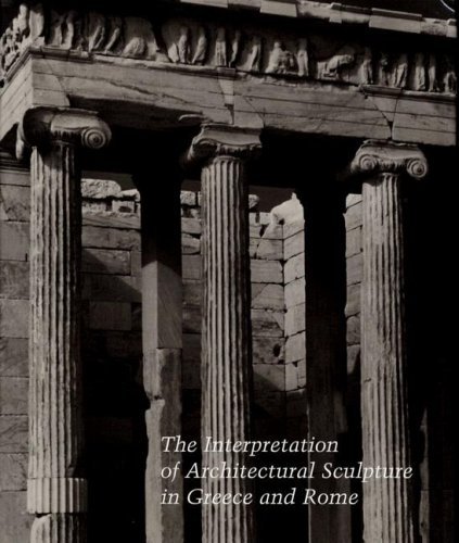 The Interpretation of Architectural Sculpture in Greece and Rome (Studies in the History of Art Series)