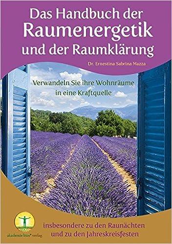 Das Handbuch Der Raumenergetik Und Der Raumklärung: Verwandeln Sie Ihre  Wohnräume In Eine Kraftquelle Insbesondere