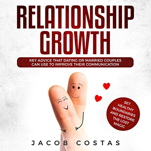 Pdf Self-Help Relationship Growth: Key Advice That Dating or Married Couples Can Use to Improve Their Communication, Set Healthy Boundaries and Restore the Lost Magic