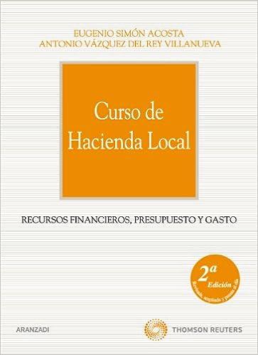 Curso de Hacienda Local - Recursos financieros, presupuesto y gasto Manuales: Amazon.es: Eugenio Simón Acosta, Antonio Vázquez del Rey: Libros