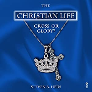 The Christian Life: Cross or Glory? Audiobook