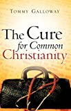 The Cure for Common Christianity, Tommy Galloway, 1602663149