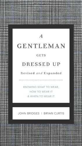 A Gentleman Gets Dressed Up Revised and Expanded: What to Wear, When to Wear It, How to Wear It (The GentleManners Series) for $<!--$9.49-->