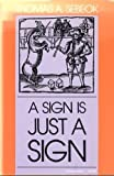 A Sign is Just a Sign, Thomas A. Sebeok, 0253206251
