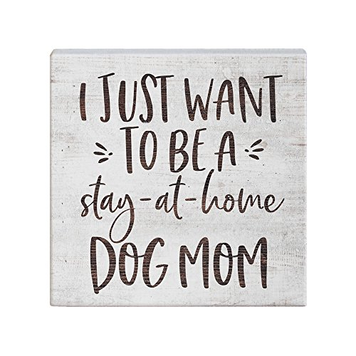 Simply Said, INC Small Talk Sign - I just want to be a stay-at-home Dog Mom (Best Dog To Have At Home)