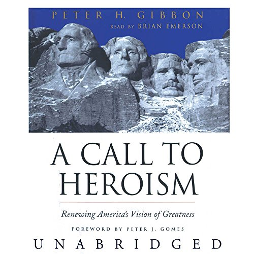 A Call to Heroism: Renewing America's Vision of Greatness by Blackstone Pub