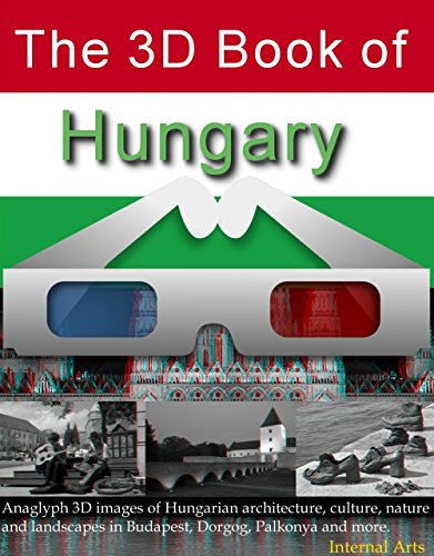 The 3D Book of Hungary. Anaglyph images of Hungarian architecture, culture, nature, landscapes in Budapest, Dorgog, Palkonya and more. (3D Books 64)