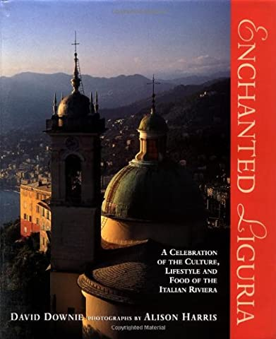 Enchanted Liguria: A Celebration of the Culture, Lifestyle and Food of the Italian Riviera (Grace The Glorious Theme)