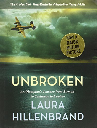 Unbroken (The Young Adult Adaptation): An Olympian's Journey from Airman to Castaway to Captive by Hillenbrand, Laura (2014) Hardcover
