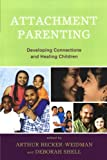 Attachment Parenting: Developing Connections and Healing Children