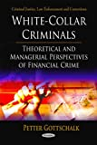 img - for White-Collar Criminals: Theoretical and Managerial Perspectives of Financial Crime (Criminal Justice, Law Enforcement and Corrections) by Peter Gottschalk (2013-04-24) book / textbook / text book