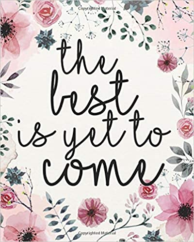 Amazoncom The Best Is Yet To Come Journal With Inspirational