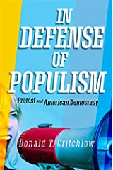 In Defense of Populism: Protest and American Democracy Kindle Edition