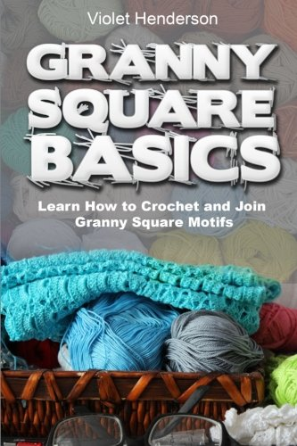 - Granny Square Basics: Learn How to Crochet and Join Granny Square Motifs