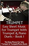Easy Sheet Music For Trumpet With Trumpet & Piano Duets - Book 1: Ten Easy Pieces For Solo Trumpet & Trumpet/Piano Duets