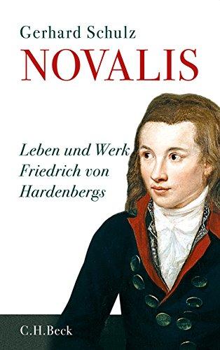Novalis: Leben und Werk Friedrich von Hardenbergs