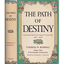 The Path of Destiny: Canada from the British Conquest to Home Rule: 1763-1850, Volume Three