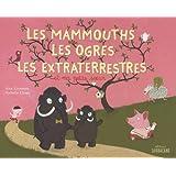 Les mammouths, les ogres, les extra-terrestres et ma petite soeur