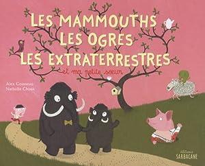"""Afficher """"Les mammouths, les ogres, les extraterrestres et ma petite soeur"""""""