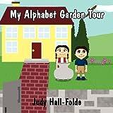 My Alphabet Garden Tour, Judy Hall-Folde, 1462645267