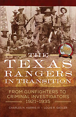 The Texas Rangers in Transition: From Gunfighters to Criminal Investigators, 1921-1935