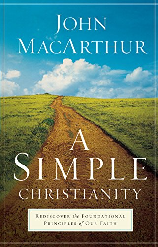 A Simple Christianity: Rediscover the Foundational Principles of Our Faith