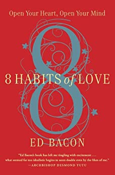 8 Habits of Love: Overcome Fear and Transform Your Life by [Bacon, Ed]