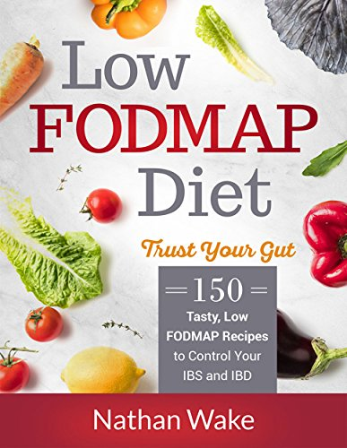Nathans Snack - Low-FODMAP Diet : Trust Your Gut: 150 Tasty, Low-FODMAP Recipes to Control Your IBS and IBD