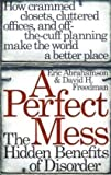 download ebook a perfect mess: the hidden benefits of disorder by abrahamson, eric, freedman, david h. (2007) paperback pdf epub