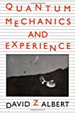 Quantum Mechanics and Experience, David Z Albert, 0674741137