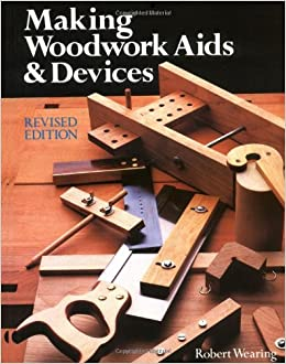 Making woodwork aids devices robert wearing 9781861081292 making woodwork aids devices robert wearing 9781861081292 amazon books fandeluxe Image collections