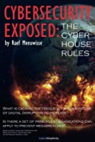 Cybersecurity Exposed: The Cyber House Rules Front Cover