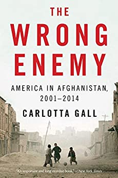 The Wrong Enemy: America in Afghanistan, 2001-2014 by [Gall, Carlotta]