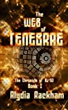 The Web of Tenebrae: Book 1 of the Chronicle of KL-62 (Volume 1)