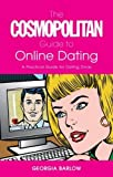 The ''Cosmopolitan'' Guide to Online Dating: A Practical Guide for Dating Divas