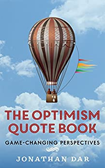 The Optimism Quote Book: Game-Changing Perspectives for Success by [Dar, Jonathan]