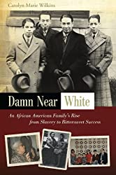 Damn Near White: An African American Family's Rise from Slavery to Bittersweet Success