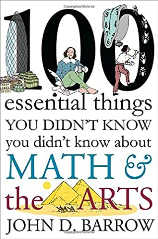 100 Essential Things You Didn't Know You Didn't Know about Math and the Arts by John D. Barrow (John Barrow Norton)