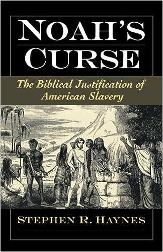 Noah's Curse: The Biblical Justification of American Slavery ...