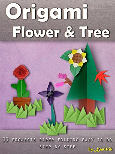 Origami Flower & Tree: 33 Projects Paper Folding Easy To Do Step by Step.