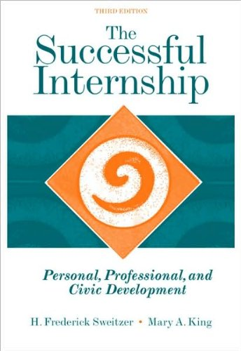 By H. Frederick Sweitzer, Mary A. King: The Successful Internship: Personal, Professional, and Civic Development Third (3rd) Edition